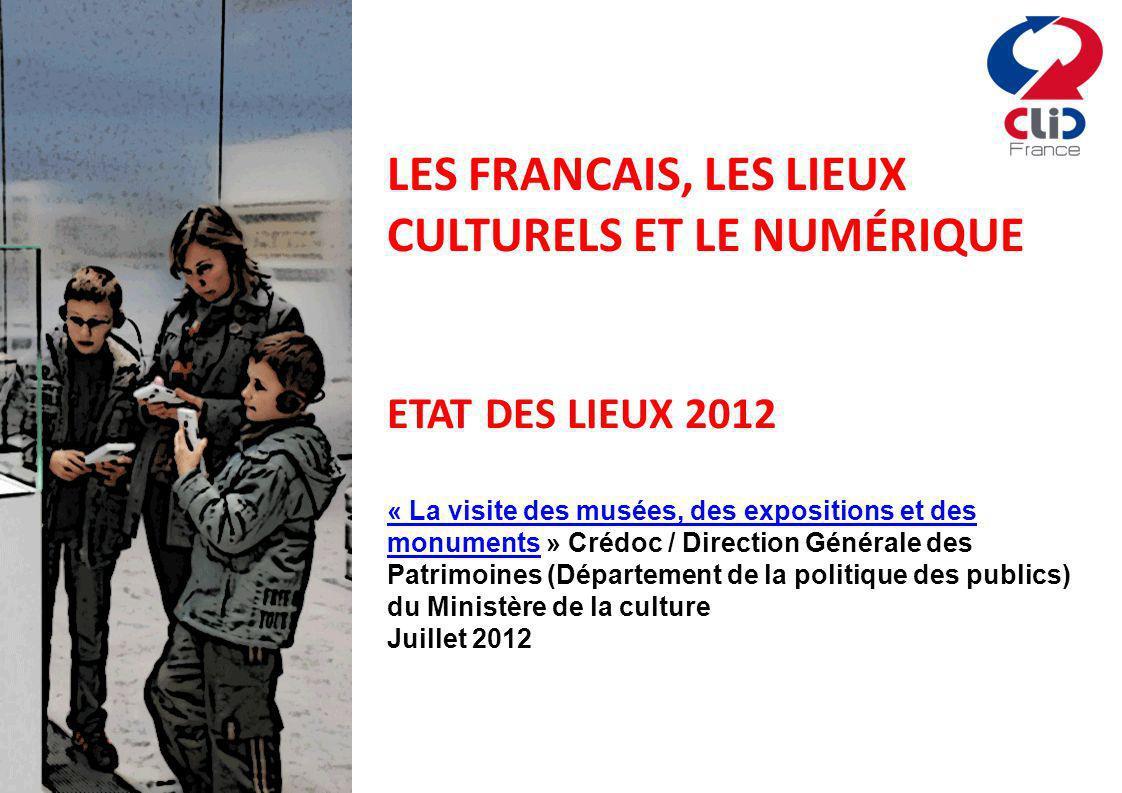 LES FRANCAIS, LES LIEUX CULTURELS ET LE NUMÉRIQUE ETAT DES LIEUX 2012 « La visite des musées, des expositions et des monuments« La visite des musées,