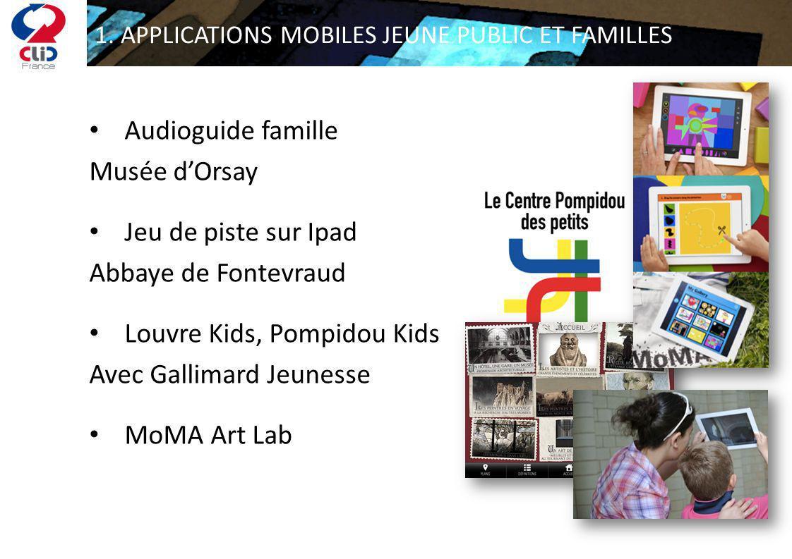 1. APPLICATIONS MOBILES JEUNE PUBLIC ET FAMILLES Audioguide famille Musée dOrsay Jeu de piste sur Ipad Abbaye de Fontevraud Louvre Kids, Pompidou Kids