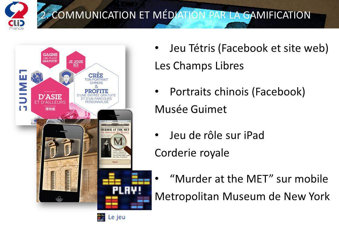 2. COMMUNICATION ET MÉDIATION PAR LA GAMIFICATION Jeu Tétris (Facebook et site web) Les Champs Libres Portraits chinois (Facebook) Musée Guimet Jeu de