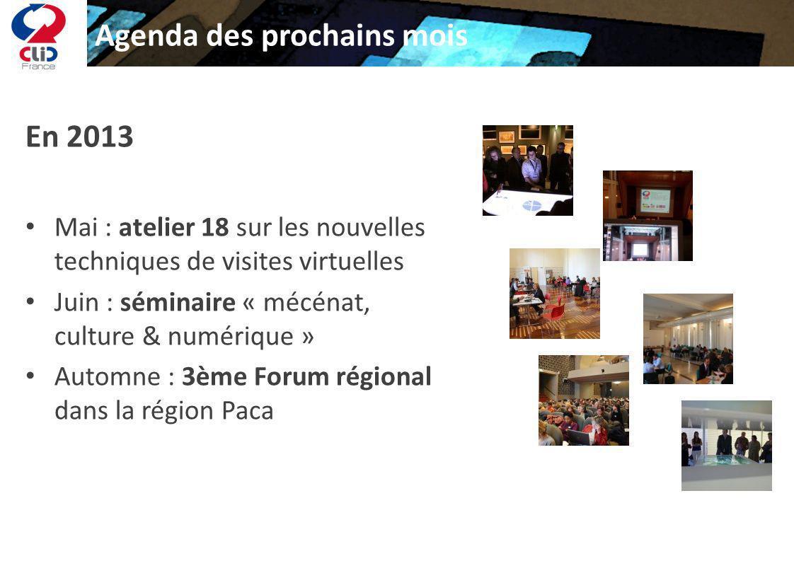 Agenda des prochains mois En 2013 Mai : atelier 18 sur les nouvelles techniques de visites virtuelles Juin : séminaire « mécénat, culture & numérique