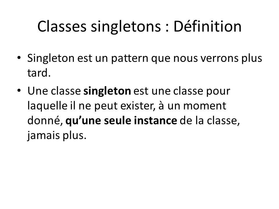 Classes singletons : Définition Singleton est un pattern que nous verrons plus tard.