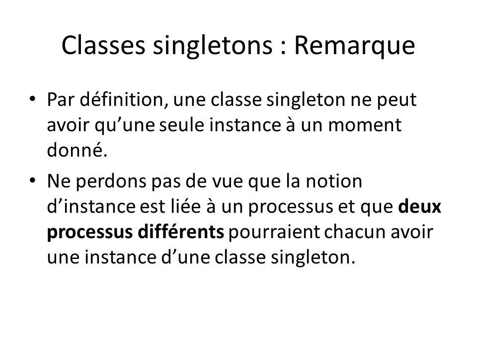 Classes singletons : Remarque Par définition, une classe singleton ne peut avoir quune seule instance à un moment donné.