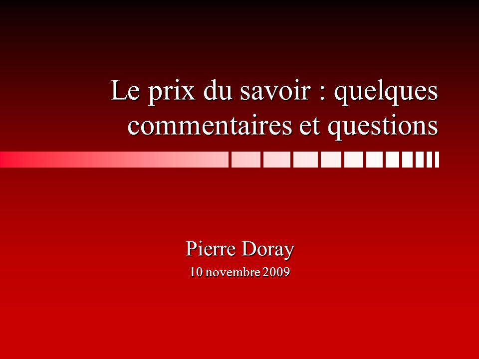 Le prix du savoir : quelques commentaires et questions Pierre Doray 10 novembre 2009