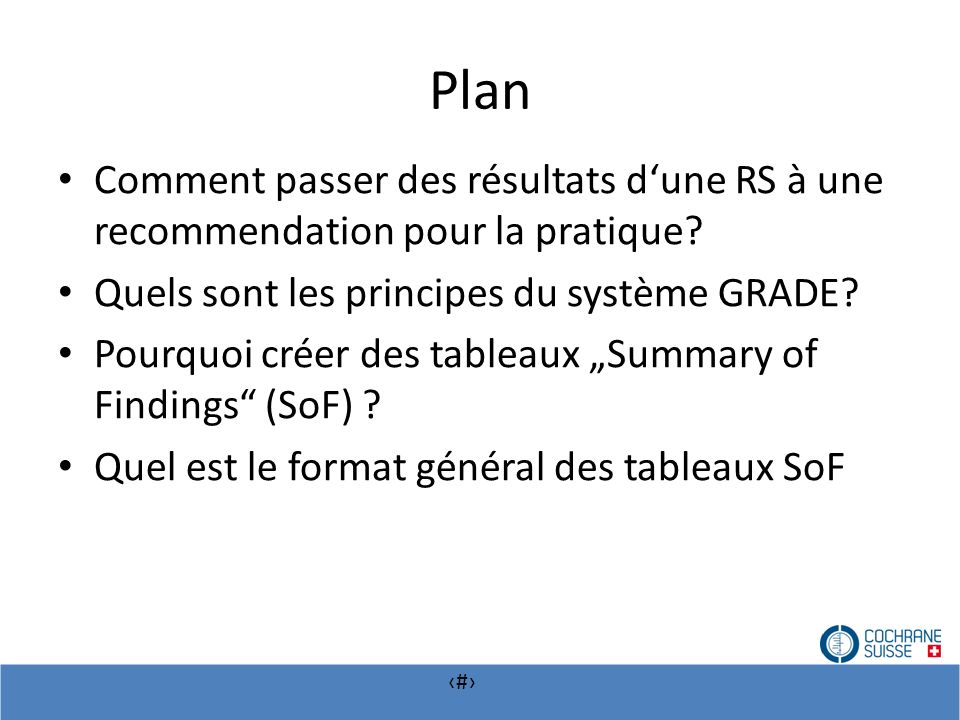 # Plan Comment passer des résultats dune RS à une recommendation pour la pratique? Quels sont les principes du système GRADE? Pourquoi créer des table