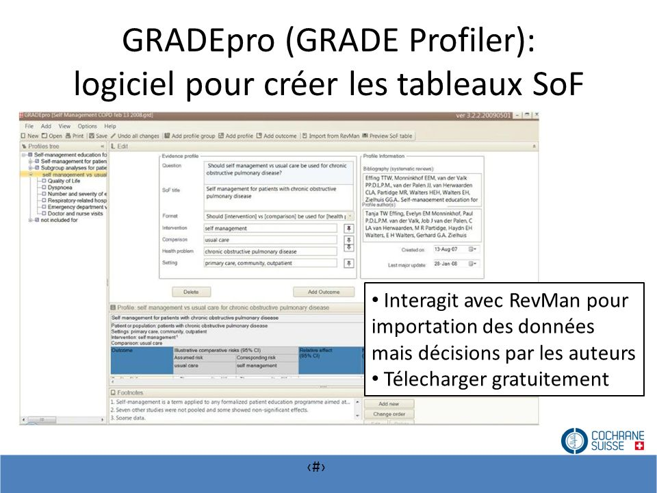 # GRADEpro (GRADE Profiler): logiciel pour créer les tableaux SoF Interagit avec RevMan pour importation des données mais décisions par les auteurs Té