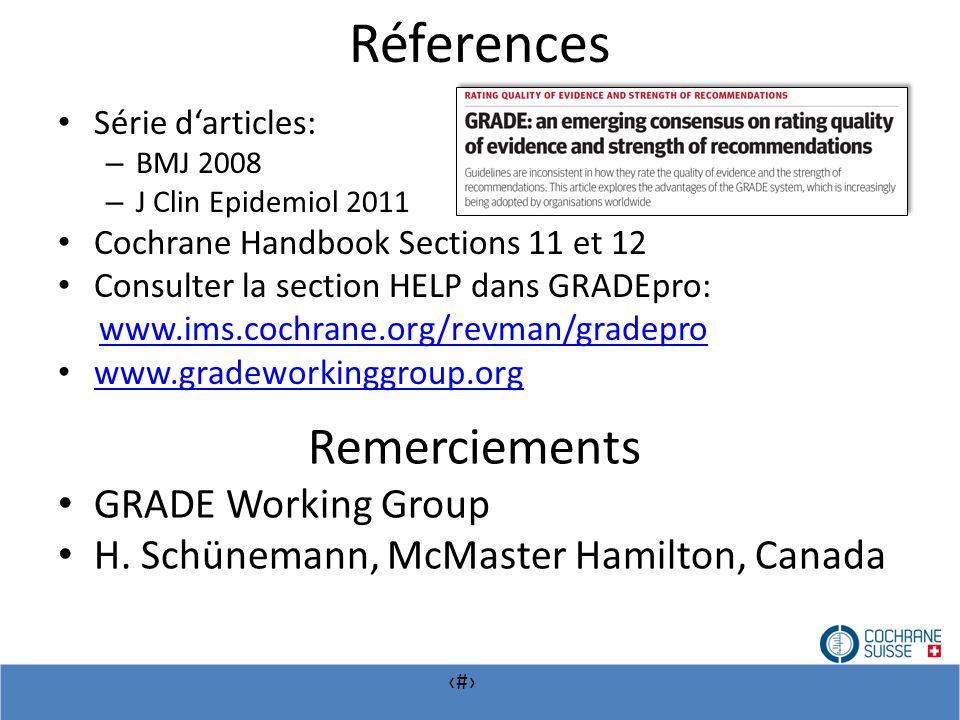 # Réferences Série darticles: – BMJ 2008 – J Clin Epidemiol 2011 Cochrane Handbook Sections 11 et 12 Consulter la section HELP dans GRADEpro: www.ims.