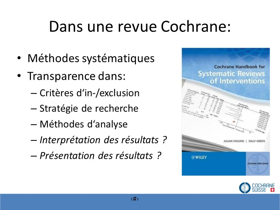 # Dans une revue Cochrane: Méthodes systématiques Transparence dans: – Critères din-/exclusion – Stratégie de recherche – Méthodes danalyse – Interpré