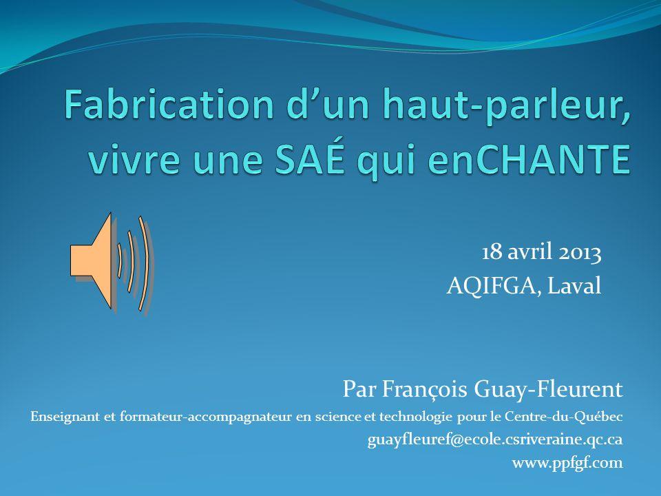 18 avril 2013 AQIFGA, Laval Par François Guay-Fleurent Enseignant et formateur-accompagnateur en science et technologie pour le Centre-du-Québec guayf