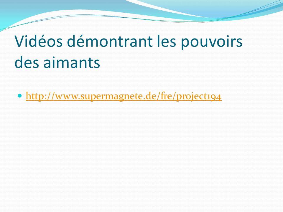 Vidéos démontrant les pouvoirs des aimants http://www.supermagnete.de/fre/project194