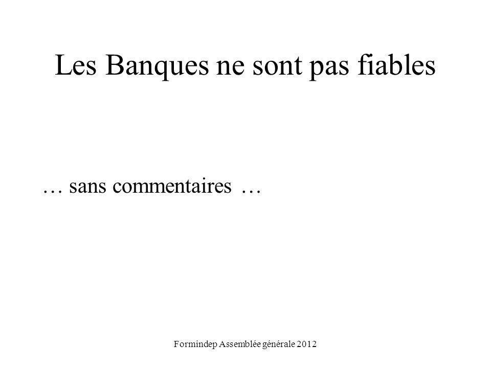 Les Banques ne sont pas fiables … sans commentaires … Formindep Assemblée générale 2012
