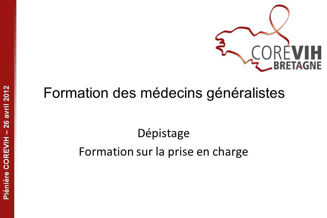 Plénière COREVIH – 26 avril 2012 Formation des médecins généralistes Dépistage Formation sur la prise en charge