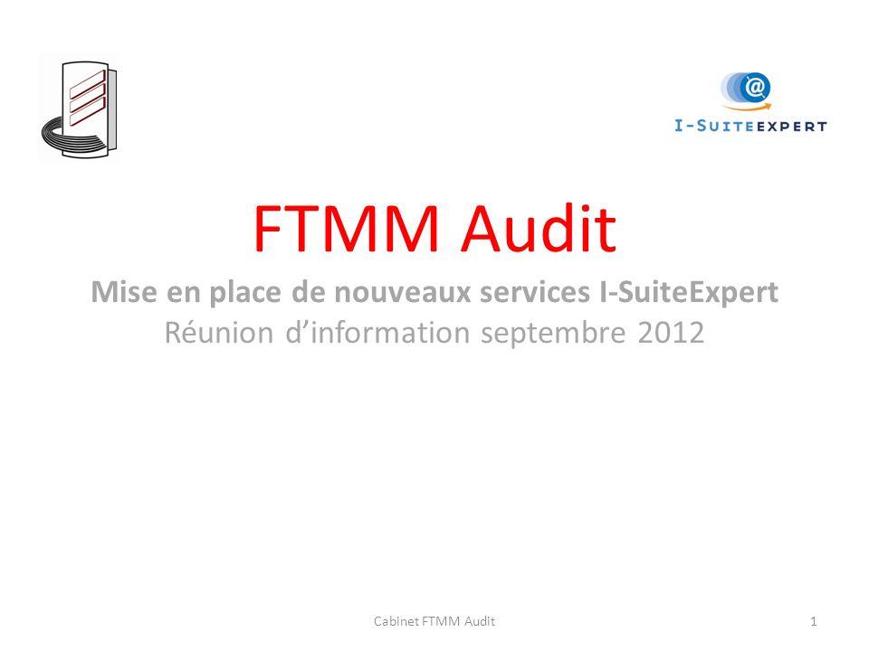 FTMM Audit Mise en place de nouveaux services I-SuiteExpert Réunion dinformation septembre 2012 Cabinet FTMM Audit1