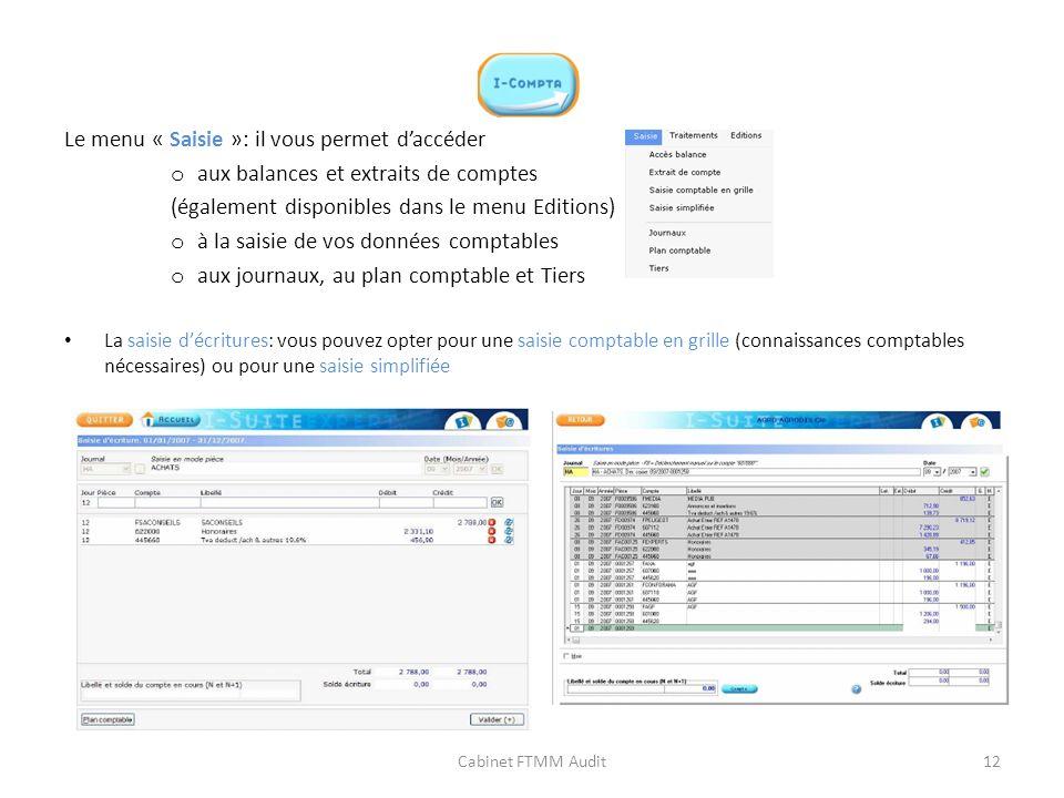 Le menu « Saisie »: il vous permet daccéder o aux balances et extraits de comptes (également disponibles dans le menu Editions) o à la saisie de vos d