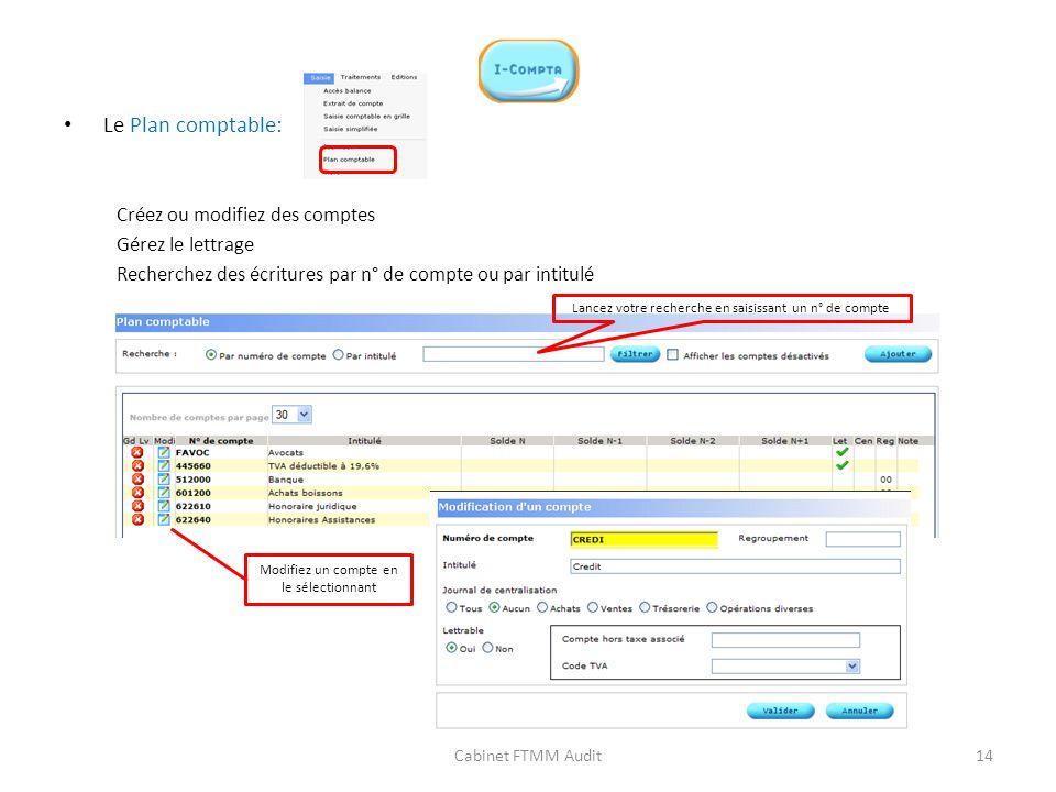 Le Plan comptable: Créez ou modifiez des comptes Gérez le lettrage Recherchez des écritures par n° de compte ou par intitulé Cabinet FTMM Audit Lancez