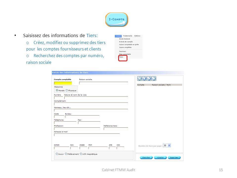 Saisissez des informations de Tiers: o Créez, modifiez ou supprimez des tiers pour les comptes fournisseurs et clients o Recherchez des comptes par nu