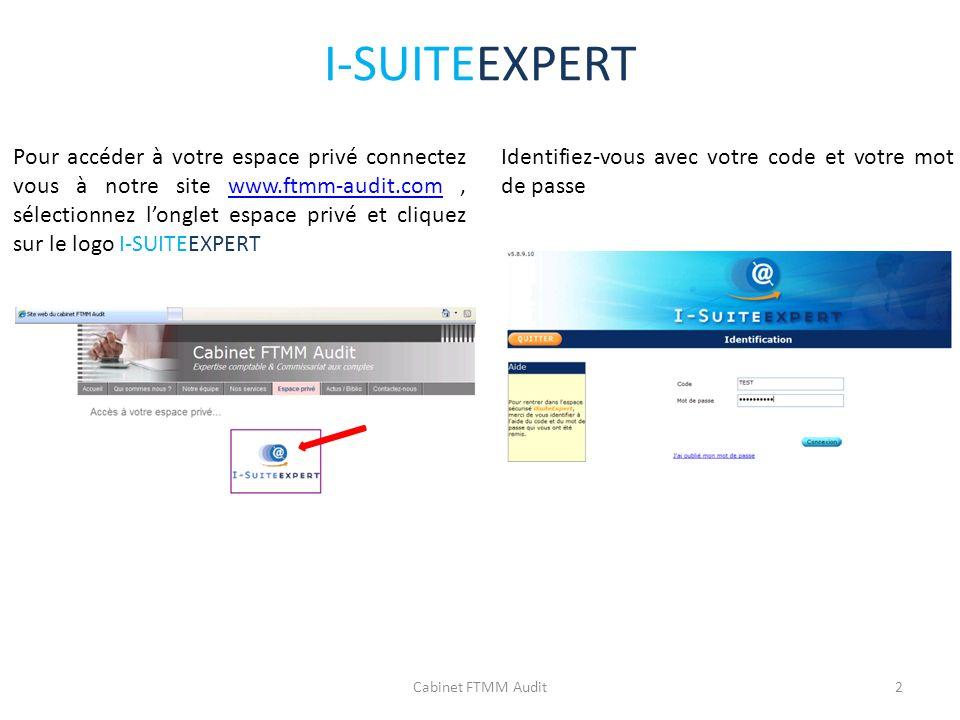 I-SUITEEXPERT Pour accéder à votre espace privé connectez vous à notre site www.ftmm-audit.com, sélectionnez longlet espace privé et cliquez sur le lo