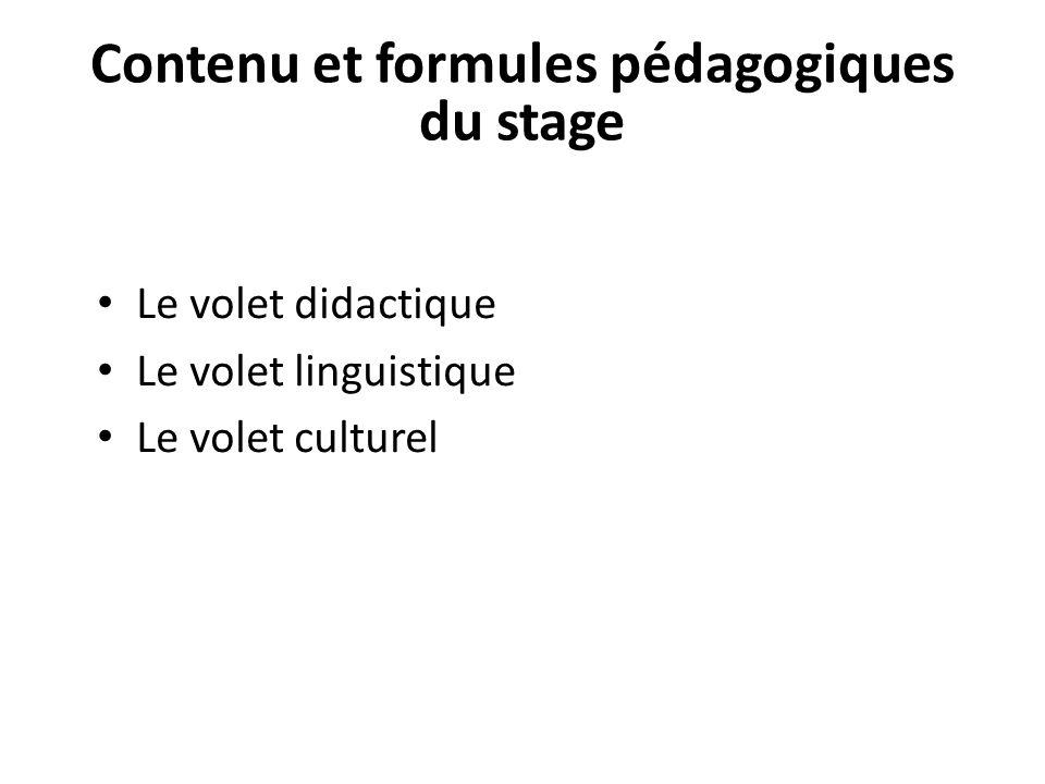 Le volet didactique Le volet linguistique Le volet culturel Contenu et formules pédagogiques du stage