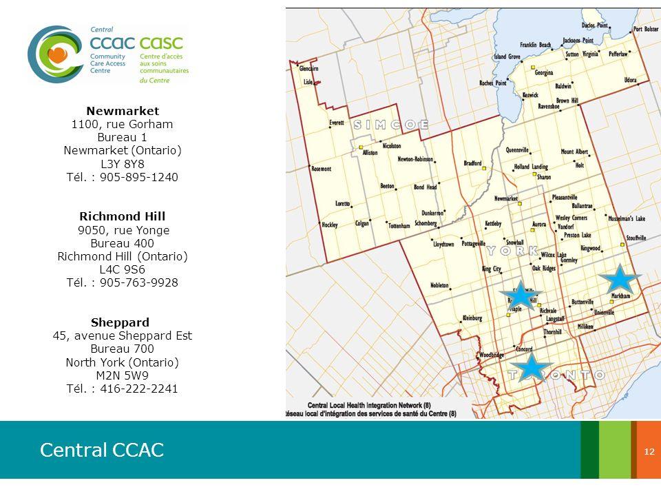 Central CCAC Newmarket 1100, rue Gorham Bureau 1 Newmarket (Ontario) L3Y 8Y8 Tél. : 905-895-1240 Richmond Hill 9050, rue Yonge Bureau 400 Richmond Hil