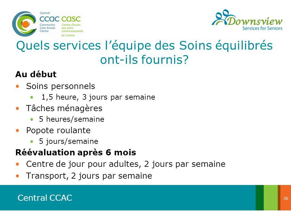 Central CCAC Quels services léquipe des Soins équilibrés ont-ils fournis? Au début Soins personnels 1,5 heure, 3 jours par semaine Tâches ménagères 5