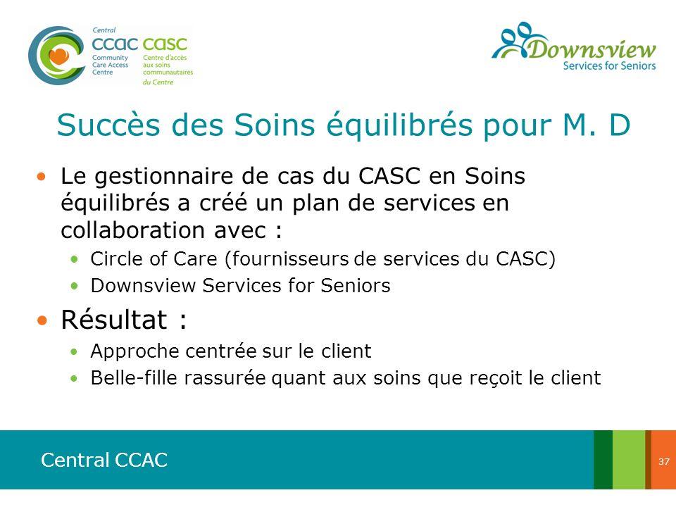 Central CCAC Succès des Soins équilibrés pour M. D Le gestionnaire de cas du CASC en Soins équilibrés a créé un plan de services en collaboration avec