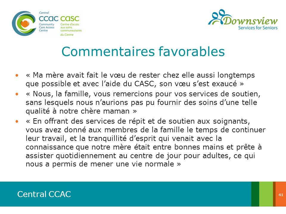 Central CCAC Commentaires favorables « Ma mère avait fait le vœu de rester chez elle aussi longtemps que possible et avec laide du CASC, son vœu sest