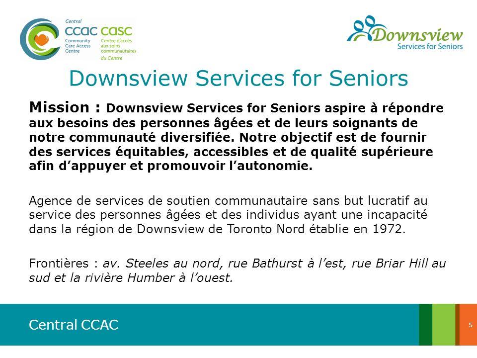Central CCAC Downsview Services for Seniors Mission : Downsview Services for Seniors aspire à répondre aux besoins des personnes âgées et de leurs soi
