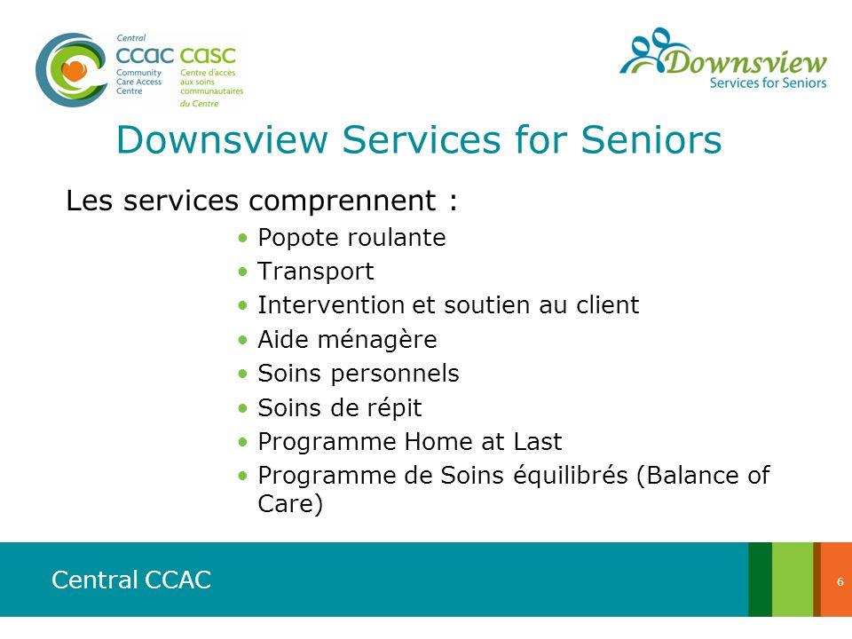 Central CCAC Les services comprennent : Popote roulante Transport Intervention et soutien au client Aide ménagère Soins personnels Soins de répit Prog