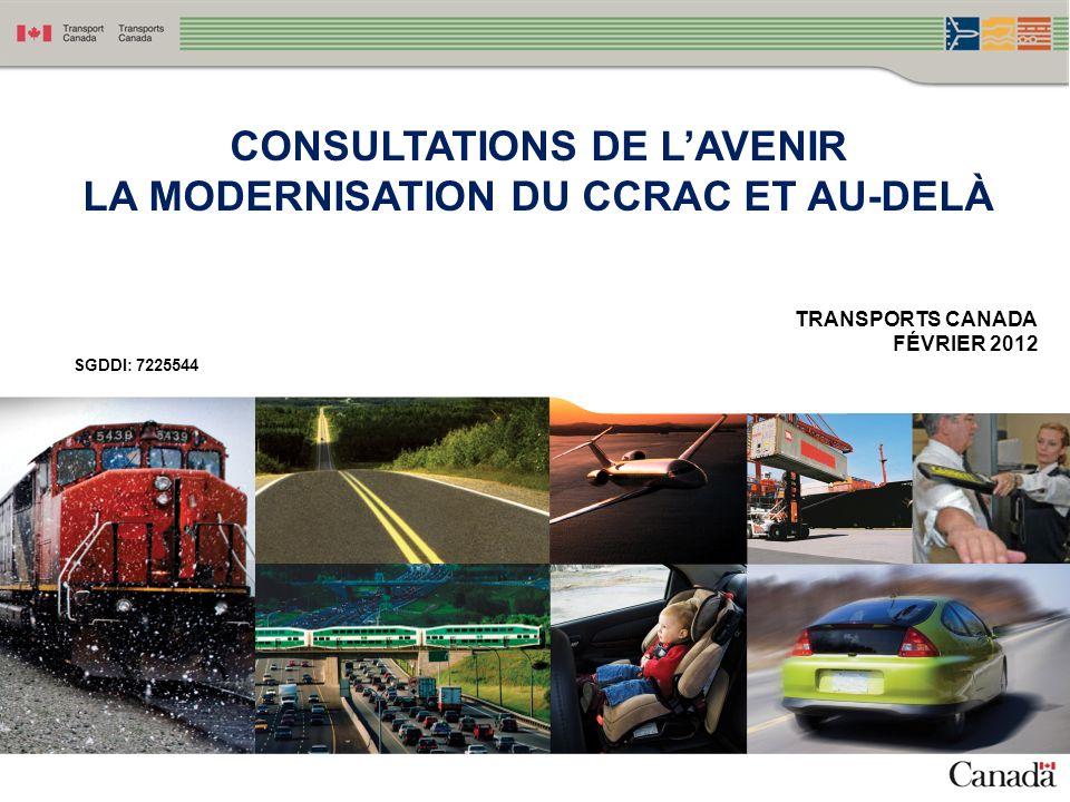 CONSULTATIONS DE LAVENIR LA MODERNISATION DU CCRAC ET AU-DELÀ TRANSPORTS CANADA FÉVRIER 2012 SGDDI: 7225544 RDIMS #7123957