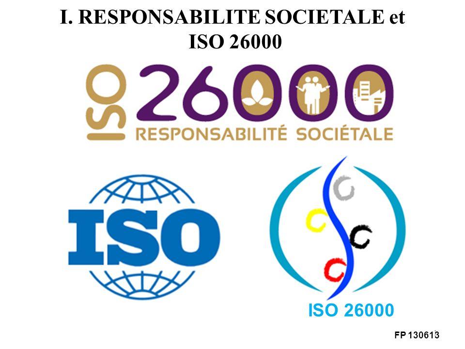 1 I. RESPONSABILITE SOCIETALE et ISO 26000 ISO 26000 FP 130613