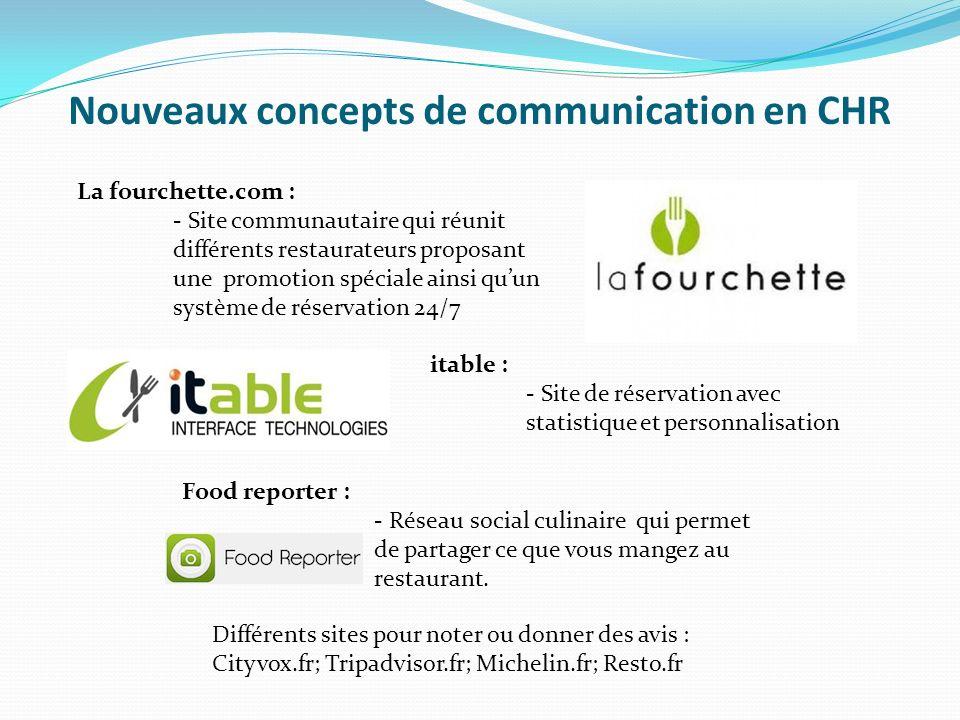 Nouveaux concepts de communication en CHR La fourchette.com : - Site communautaire qui réunit différents restaurateurs proposant une promotion spécial