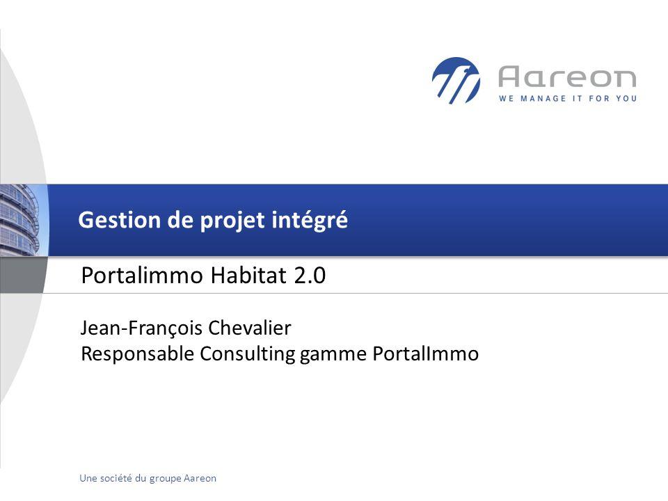 © Aareon France 1Une société du groupe Aareon Portalimmo Habitat 2.0 Gestion de projet intégré Jean-François Chevalier Responsable Consulting gamme PortalImmo