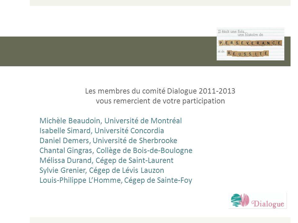Les membres du comité Dialogue 2011-2013 vous remercient de votre participation Michèle Beaudoin, Université de Montréal Isabelle Simard, Université C