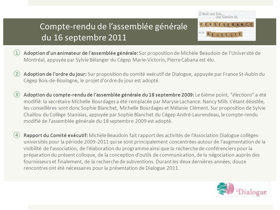 Compte-rendu de lassemblée générale du 16 septembre 2011 Adoption dun animateur de lassemblée générale: Sur proposition de Michèle Beaudoin de lUniver