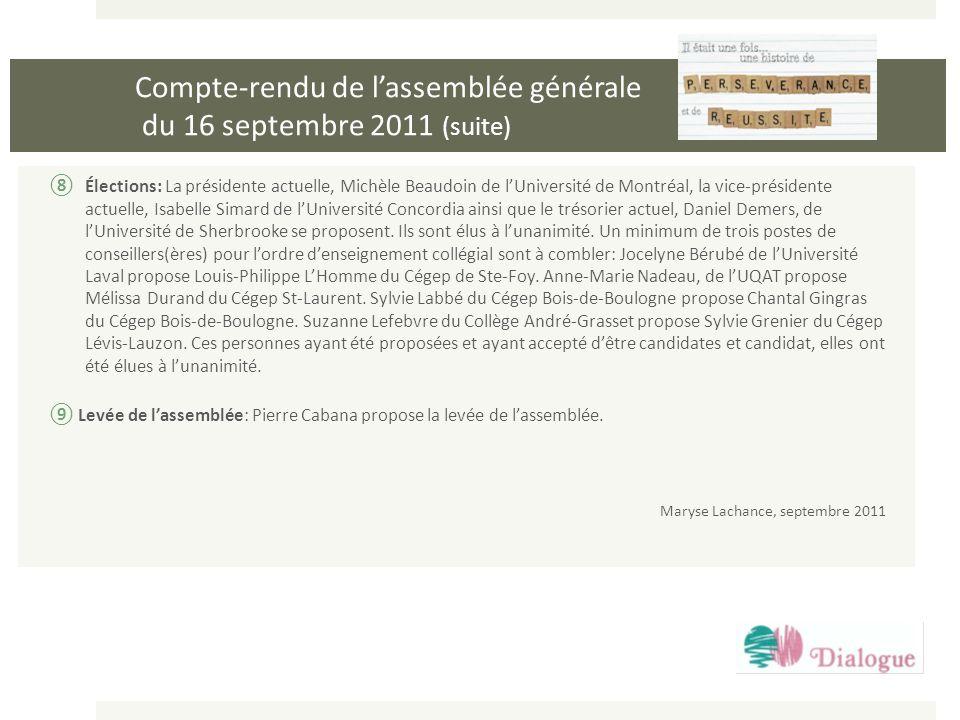 Compte-rendu de lassemblée générale du 16 septembre 2011 (suite) Élections: La présidente actuelle, Michèle Beaudoin de lUniversité de Montréal, la vi