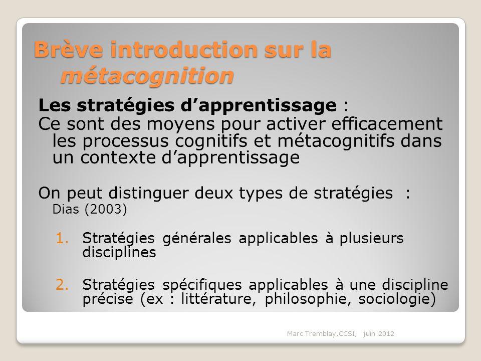 Marc Tremblay,CCSI, juin 2012 Les stratégies dapprentissage : Ce sont des moyens pour activer efficacement les processus cognitifs et métacognitifs da