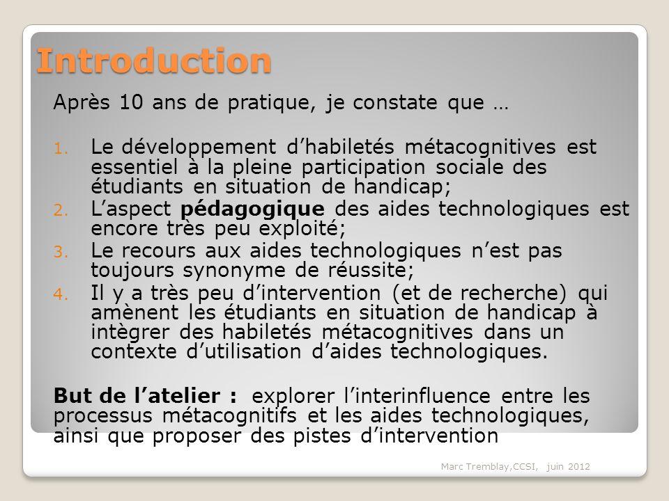 Introduction Après 10 ans de pratique, je constate que … 1. Le développement dhabiletés métacognitives est essentiel à la pleine participation sociale
