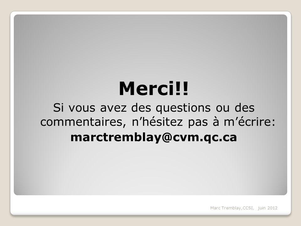 Merci!! Si vous avez des questions ou des commentaires, nhésitez pas à mécrire: marctremblay@cvm.qc.ca
