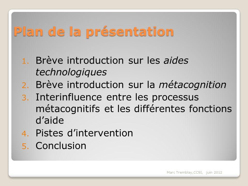 Plan de la présentation 1. Brève introduction sur les aides technologiques 2. Brève introduction sur la métacognition 3. Interinfluence entre les proc