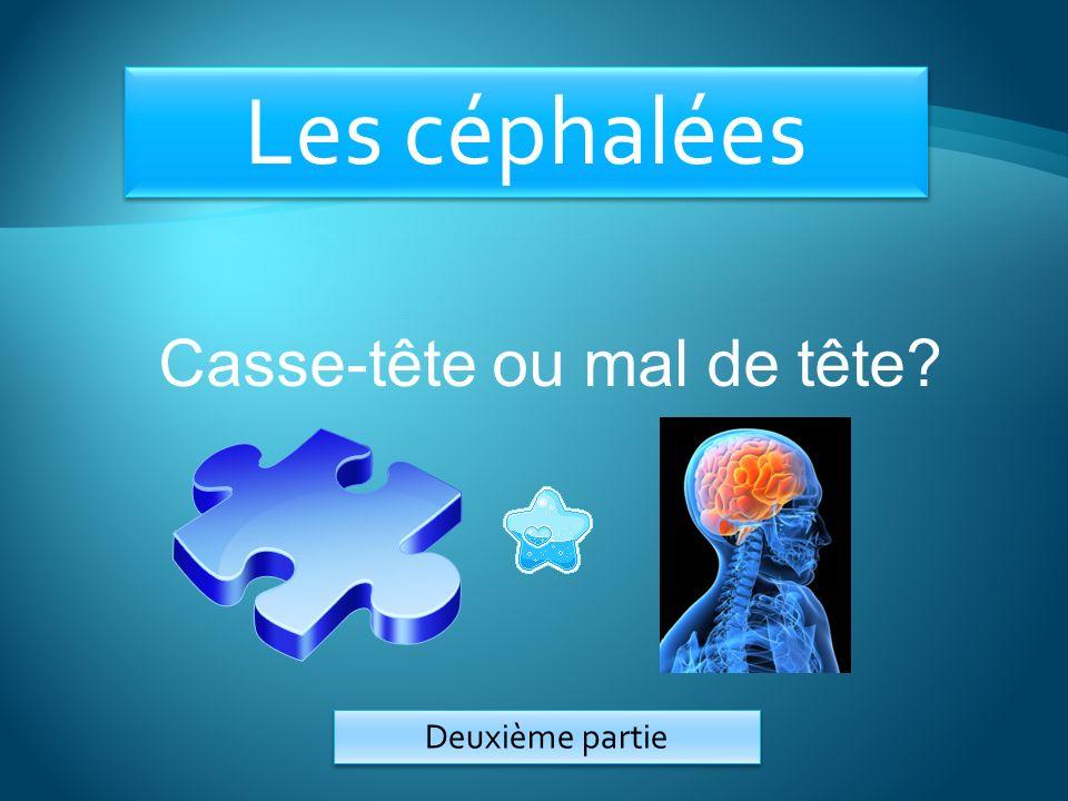 Les céphalées Casse-tête ou mal de tête? Deuxième partie