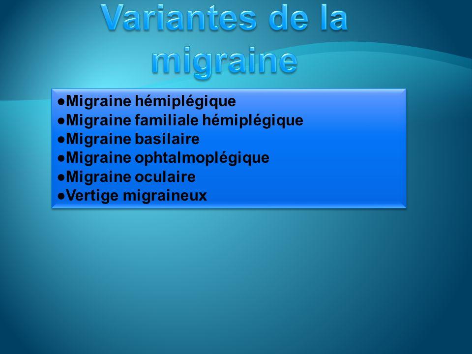 Migraine hémiplégique Migraine familiale hémiplégique Migraine basilaire Migraine ophtalmoplégique Migraine oculaire Vertige migraineux Migraine hémiplégique Migraine familiale hémiplégique Migraine basilaire Migraine ophtalmoplégique Migraine oculaire Vertige migraineux