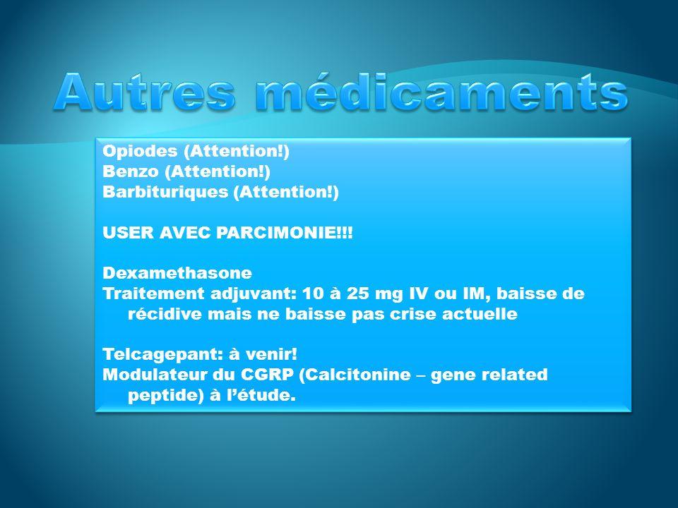 Opiodes (Attention!) Benzo (Attention!) Barbituriques (Attention!) USER AVEC PARCIMONIE!!! Dexamethasone Traitement adjuvant: 10 à 25 mg IV ou IM, bai