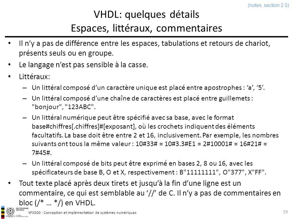 INF3500 : Conception et implémentation de systèmes numériques VHDL: quelques détails Espaces, littéraux, commentaires 19 Il ny a pas de différence ent