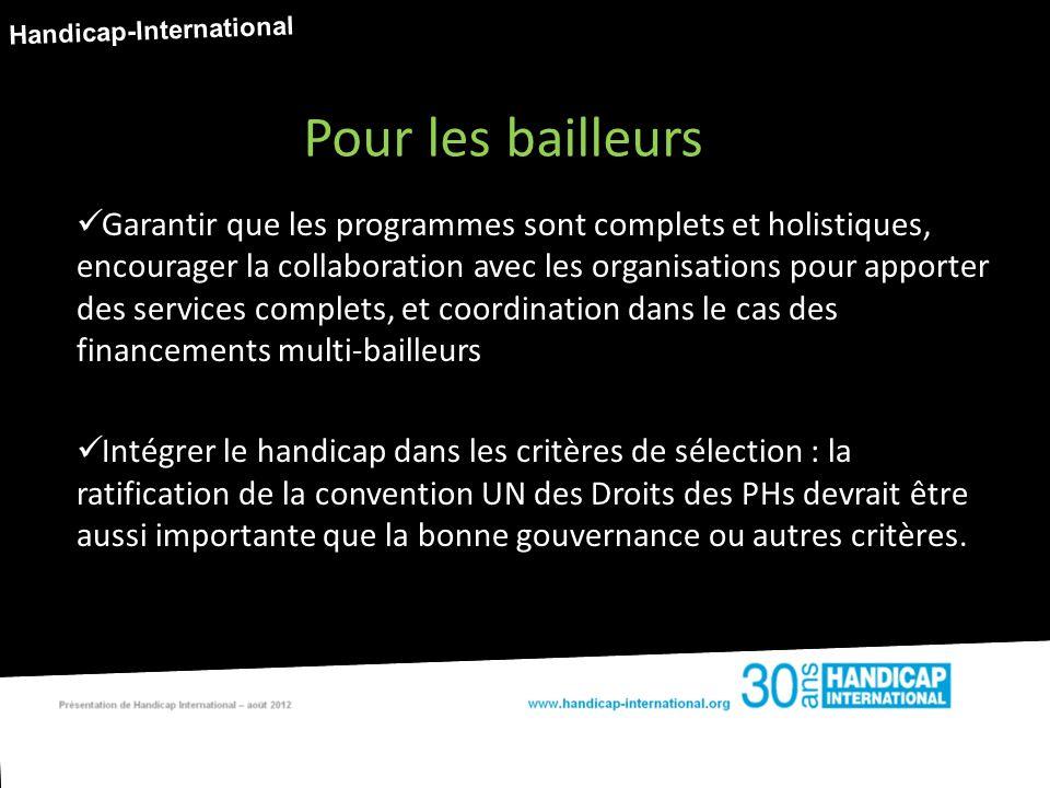 Garantir que les programmes sont complets et holistiques, encourager la collaboration avec les organisations pour apporter des services complets, et coordination dans le cas des financements multi-bailleurs Intégrer le handicap dans les critères de sélection : la ratification de la convention UN des Droits des PHs devrait être aussi importante que la bonne gouvernance ou autres critères.