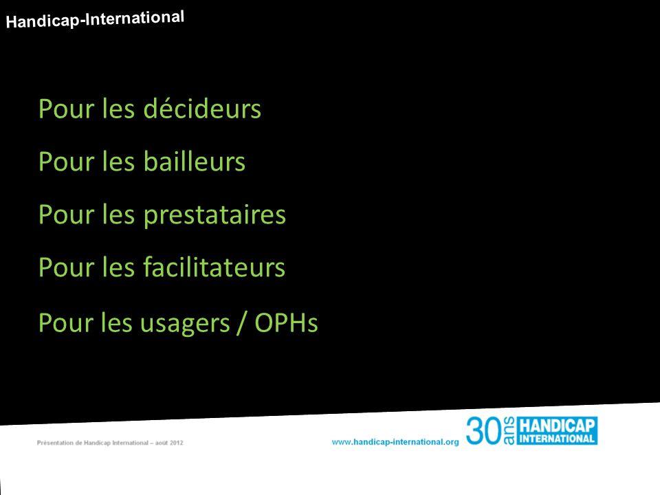 Handicap-International Pour les décideurs Pour les prestataires Pour les usagers / OPHs Pour les facilitateurs Pour les bailleurs