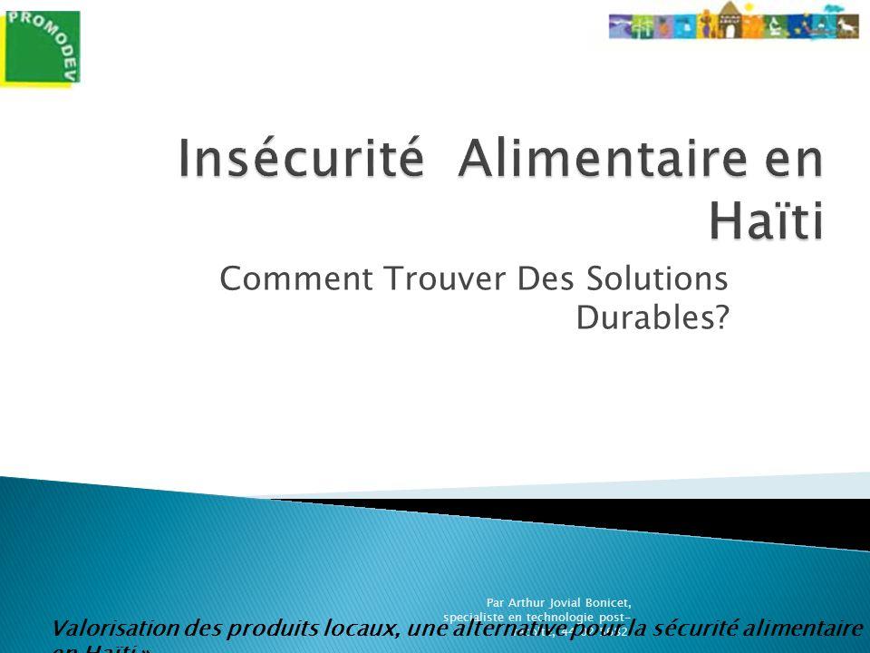 Comment Trouver Des Solutions Durables? Par Arthur Jovial Bonicet, specialiste en technologie post- recolte, 44 02 5682. Valorisation des produits loc