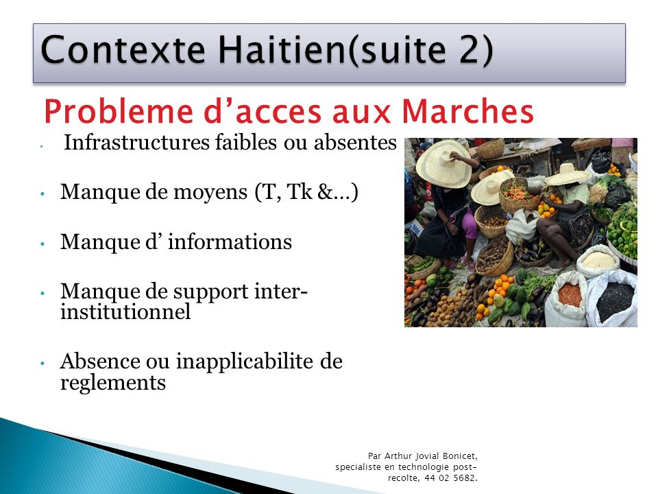 Infrastructures faibles ou absentes Manque de moyens (T, Tk &…) Manque d informations Manque de support inter- institutionnel Absence ou inapplicabili