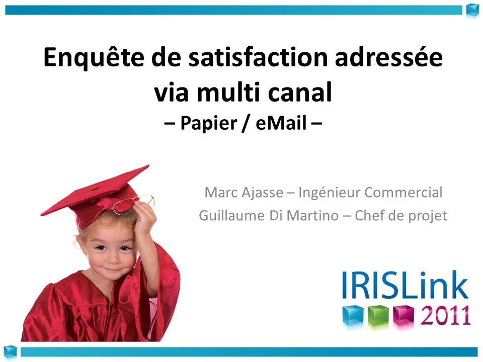 Enquête de satisfaction adressée via multi canal – Papier / eMail – Marc Ajasse – Ingénieur Commercial Guillaume Di Martino – Chef de projet