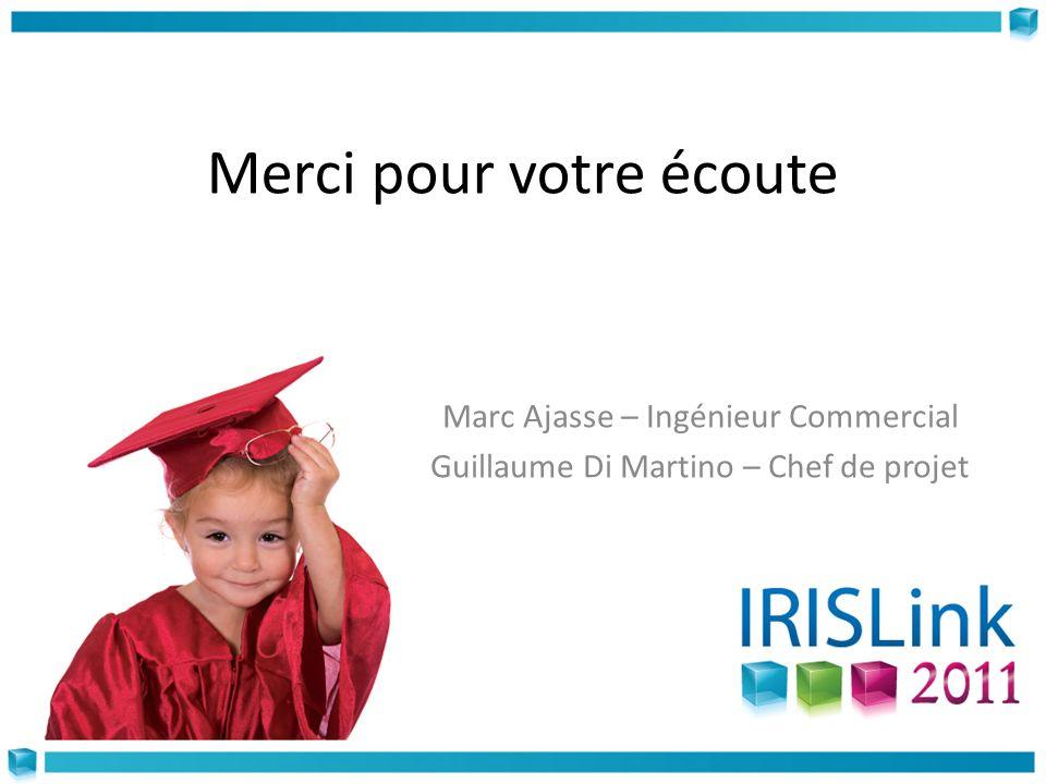 Merci pour votre écoute Marc Ajasse – Ingénieur Commercial Guillaume Di Martino – Chef de projet