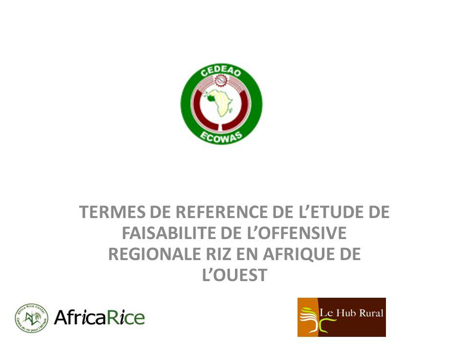 TERMES DE REFERENCE DE LETUDE DE FAISABILITE DE LOFFENSIVE REGIONALE RIZ EN AFRIQUE DE LOUEST
