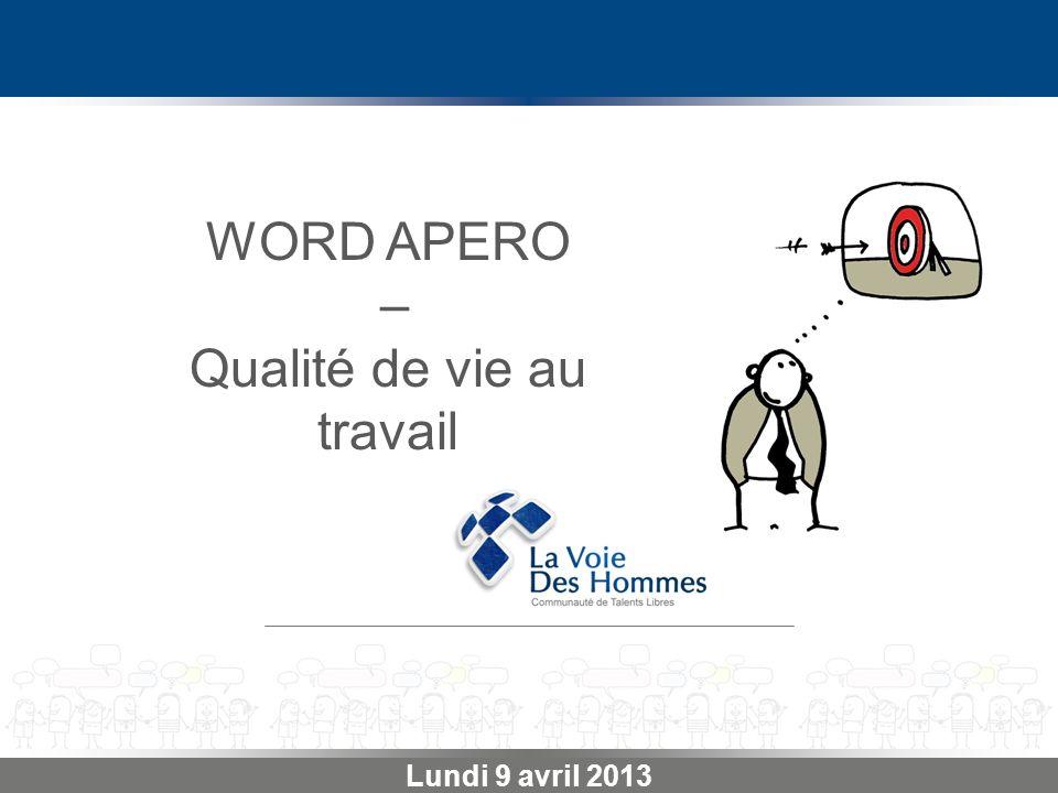 Lundi 9 avril 2013 WORD APERO – Qualité de vie au travail